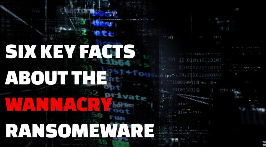 6 Key Facts About The WannaCry Ransomware Virus [Infographic]